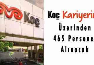 Koç Holding Bünyesinde Çalıştırılmak Üzere 465 Personel Alınacak